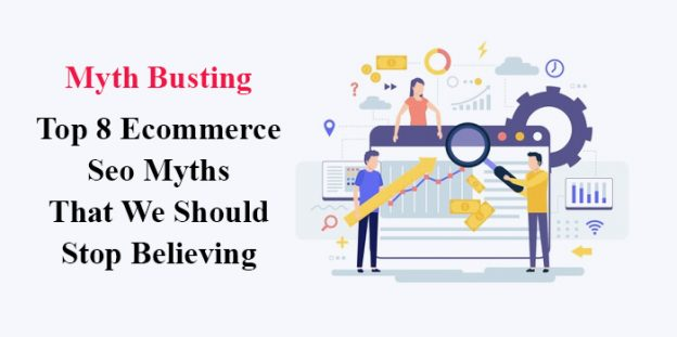 Myth Busting: Top 8 Ecommerce Seo Myths That We Should Stop Believing