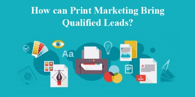 How can Print Marketing Bring Qualified Leads?