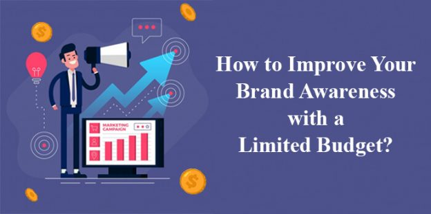 How to Improve Your Brand Awareness with a Limited Budget?