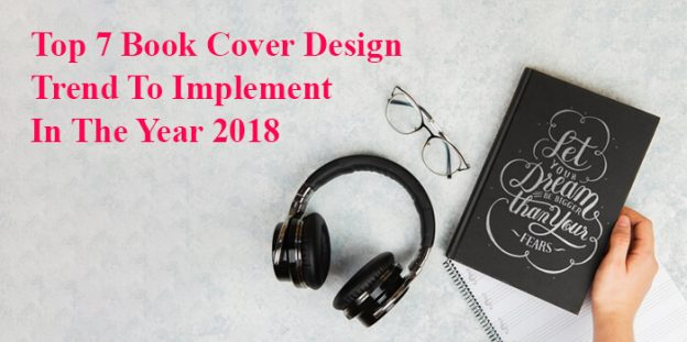 Top 7 Book Cover Design Trend To Implement In The Year 2018