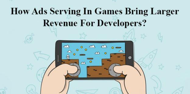 How Ads Serving In Games Bring Larger Revenue For Developers?
