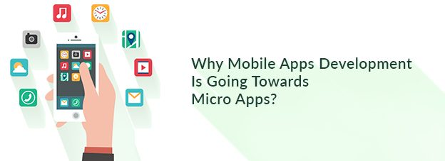 Why Mobile Apps Development Is Going Towards Micro Apps?