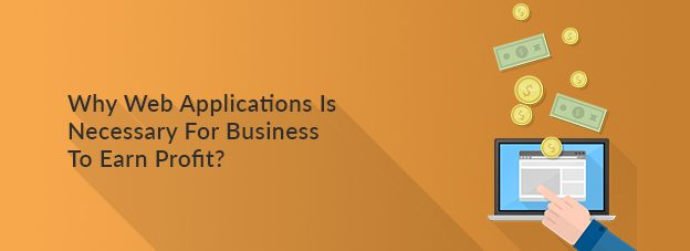 Why Web Applications Is Necessary For Business To Earn Profit?