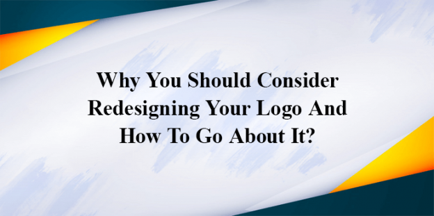 Why You Should Consider Redesigning Your Logo And How To Go About It?