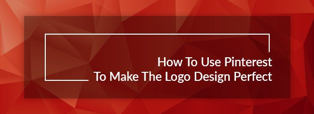 How To Use Pinterest To Make The Logo Design Perfect?