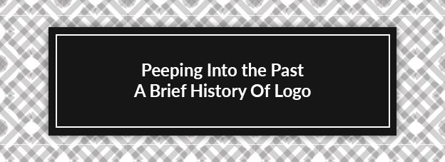 Peeping Into the Past: A Brief History Of Logo