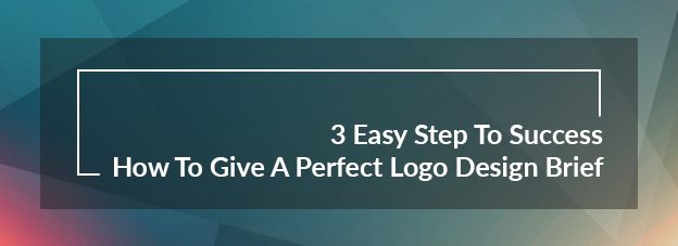 3 Easy Step To Success :How To Give A Perfect Logo Design Brief?