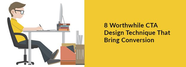 8 Worthwhile CTA Design Technique That Bring Conversion