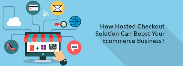 How Hosted Checkout Solution Can Boost Your Ecommerce Business?