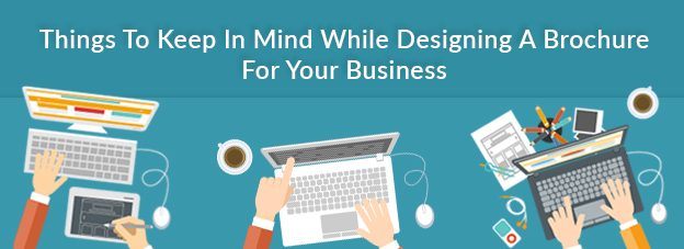 Things to keep in mind while designing a brochure for your Business