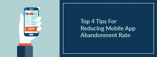 Top 4 Tips For Reducing Mobile App Abandonment Rate