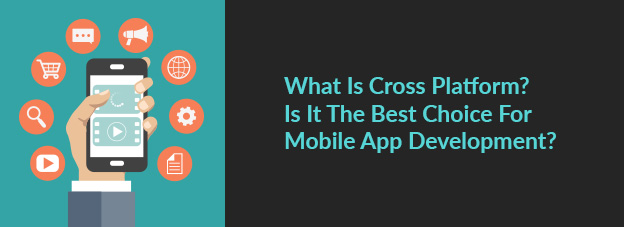 What Is Cross Platform? Is It Best Choice For App Development?