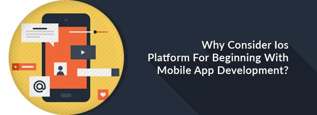 Why Consider Ios Platform For Beginning With Mobile App Development?
