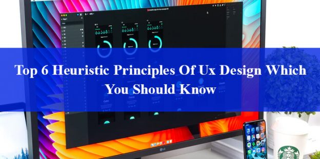 Top 6 Heuristic Principles Of Ux Design Which You Should Know