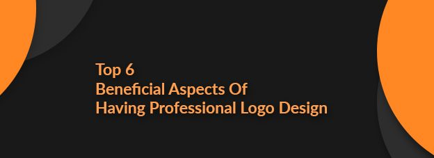 Top 6 Beneficial Aspects Of Having Professional Logo Design