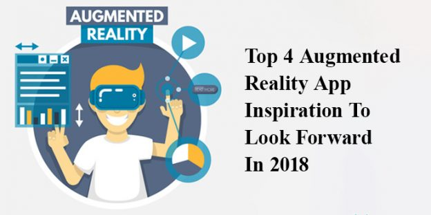 Top 4 Augmented Reality App Inspiration To Look Forward In 2018