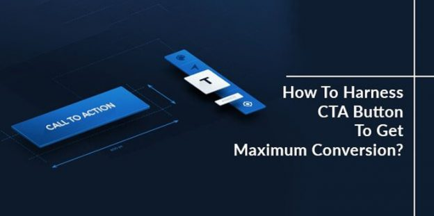 How To Harness CTA Button To Get Maximum Conversion?