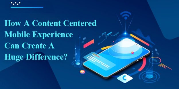 How A Content Centered Mobile Experience Can Create A Huge Difference?