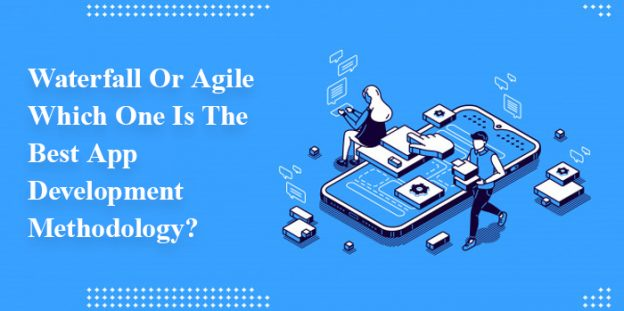 Waterfall Or Agile: Which One Is The Best App Development Methodology?