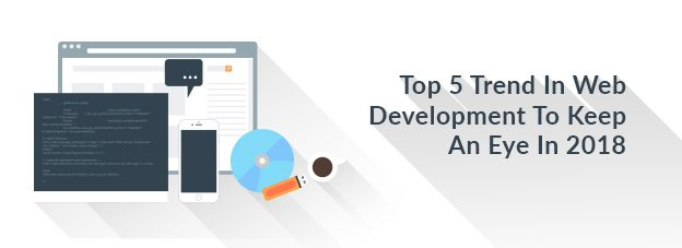 Top 5 Trend In Web Development To Keep An Eye In 2018