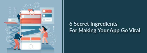 6 Secret Ingredients For Making Your App Go Viral
