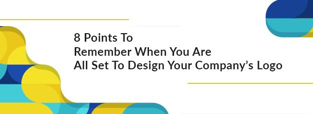 8 Points To Remember When You Are All Set To Design Your Company's Logo
