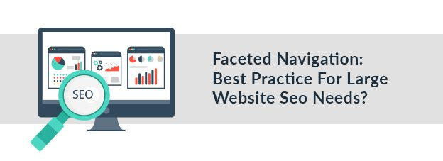 Faceted Navigation: Best Practice For Large Website Seo Needs?
