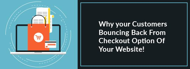 Why your Customers Bouncing Back From Checkout Option Of Your Website!