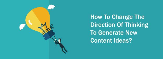How To Change The Direction Of Thinking To Generate New Content Ideas?
