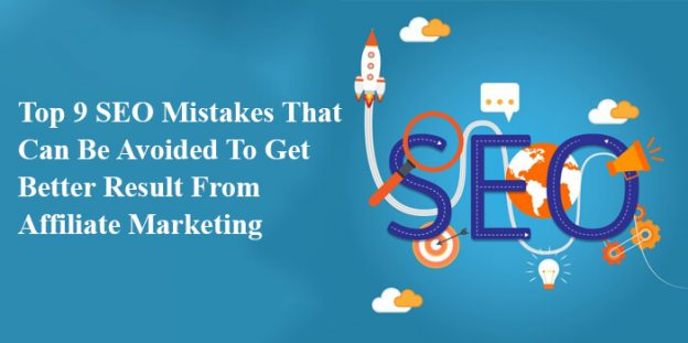 Top 9 SEO Mistakes That Can Be Avoided To Get Better Result From Affiliate Marketing