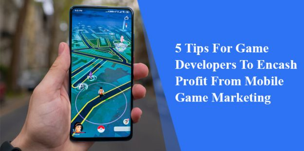 5 Tips For Game Developers To Encash Profit From Mobile Game Marketing