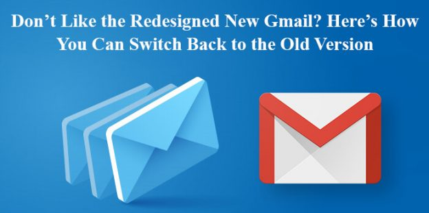 Don't Like the Redesigned New Gmail? Here's How You Can Switch Back to the Old Version