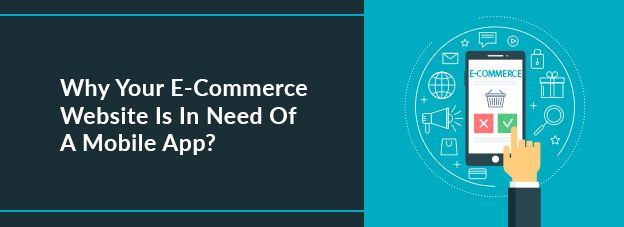 Why Your E-Commerce Website Is In Need Of A Mobile App?
