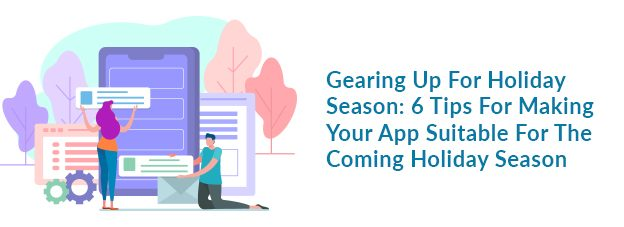 Gearing Up For Holiday Season: 6 Tips For Making Your App Suitable For The Coming Holiday Season