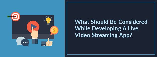 What Should Be Considered While Developing A Live Video Streaming App?