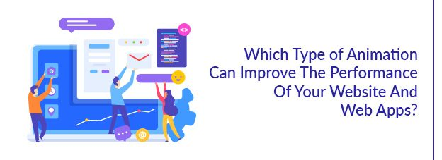 Which Type of Animation Can Improve The Performance Of Your Website And Web Apps?