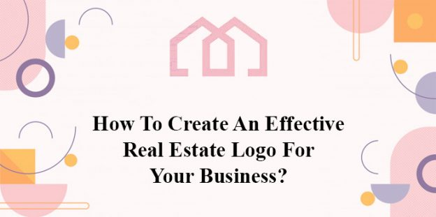 Logo Designing: How To Create An Effective Real Estate Logo For Your Business?