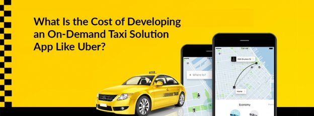 What Is the Cost of Developing an On-Demand Taxi Solution App Like Uber?