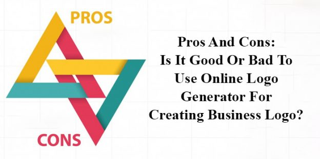 Pros And Cons: Is It Good Or Bad To Use Online Logo Generator For Creating Business Logo?