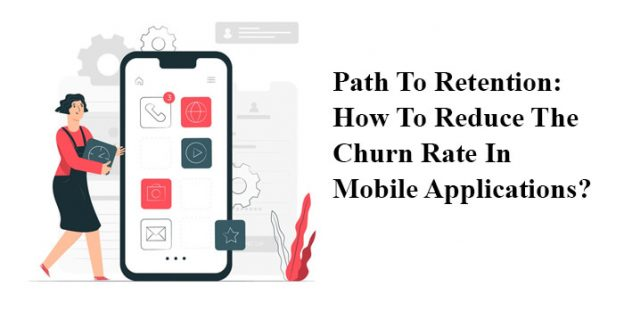 Path To Retention: How To Reduce The Churn Rate In Mobile Applications?