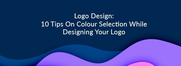 Logo Design: 10 Tips On Colour Selection While Designing Your Logo
