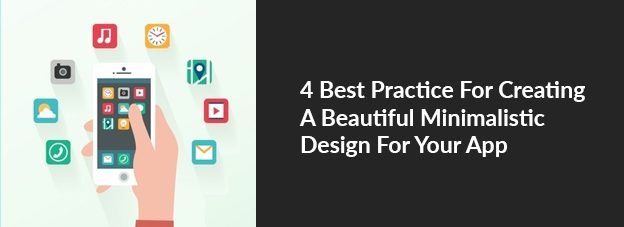 4 Best Practice For Creating A Beautiful Minimalistic Design For Your App
