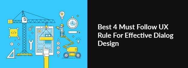 Best 4 Must Follow UX Rule For Effective Dialog Design