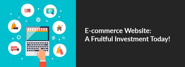 E-commerce Website: A Fruitful Investment Today!