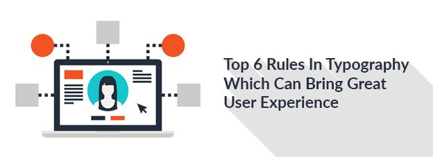 Top 6 Rules In Typography Which Can Bring Great User Experience