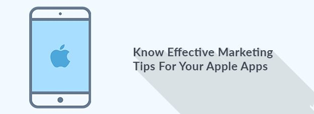 Know Effective Marketing Tips For Your Apple Apps