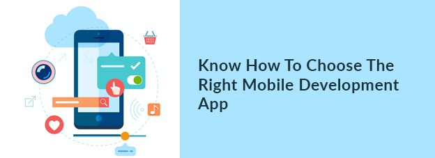 Know How To Choose The Right Mobile Development App