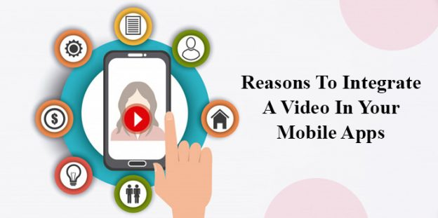 Reasons To Integrate A Video In Your Mobile Apps