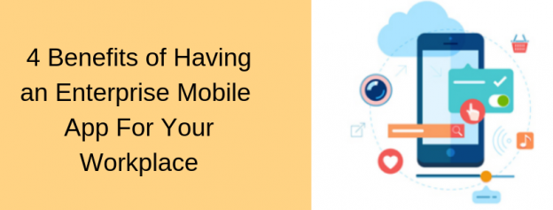 4 Benefits of Having an Enterprise Mobile App For Your Workplace