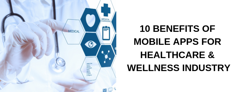 10 Benefits of Mobile Apps for Healthcare & Wellness